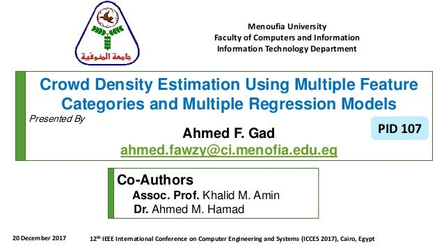 Crowd Density Estimation Using Multiple Feature Categories and Multiple Regression Models Presented By Ahmed F. Gad ahmed....