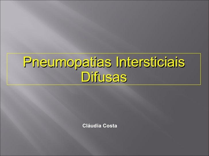 Pneumopatias Intersticiais Difusas Cláudia Costa