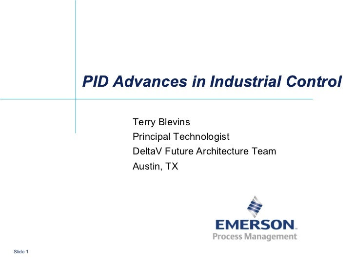 PID Advances in Industrial Control                Terry Blevins                Principal Technologist                Delta...