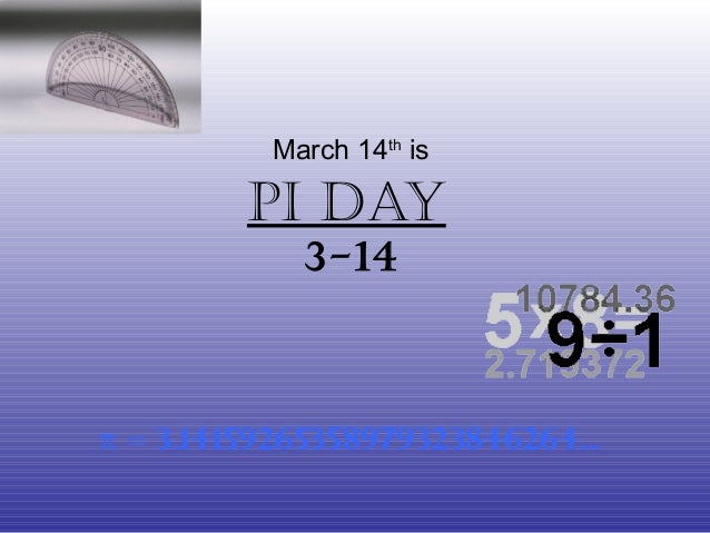 Pi Day 3-14 π = 3.14159265358979323846264... March 14th is