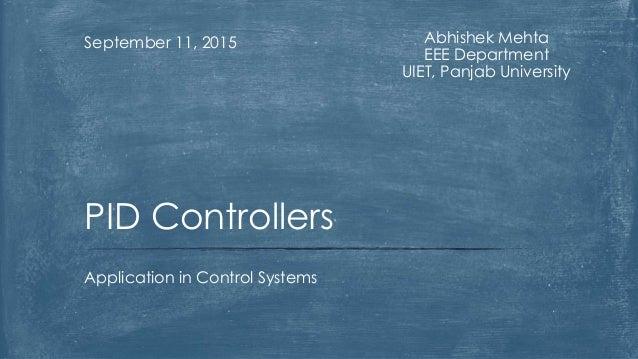 Abhishek Mehta EEE Department UIET, Panjab University September 11, 2015 Application in Control Systems PID Controllers