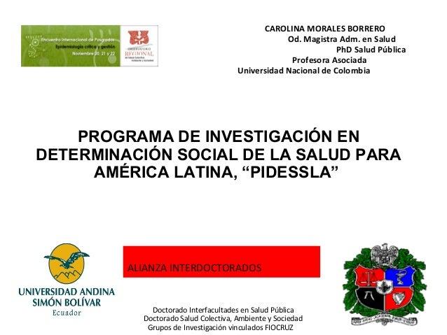 CAROLINA MORALES BORRERO Od. Magistra Adm. en Salud PhD Salud Pública Profesora Asociada Universidad Nacional de Colombia ...