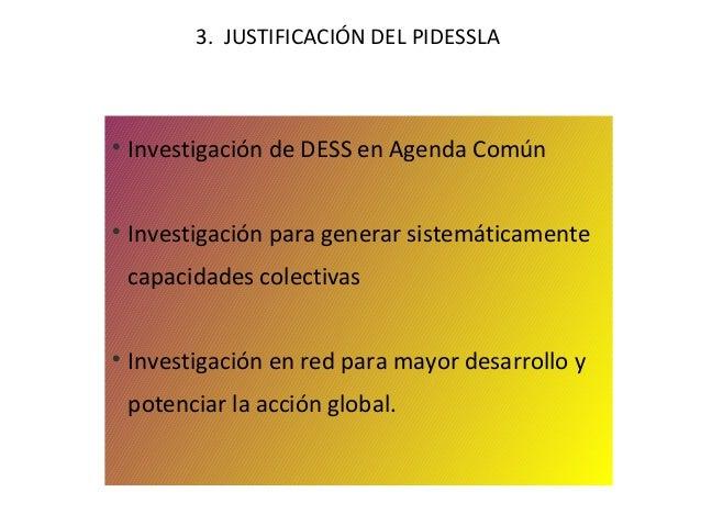 3. JUSTIFICACIÓN DEL PIDESSLA    Investigación de DESS en Agenda Común    Investigación para generar sistemáticamente ca...