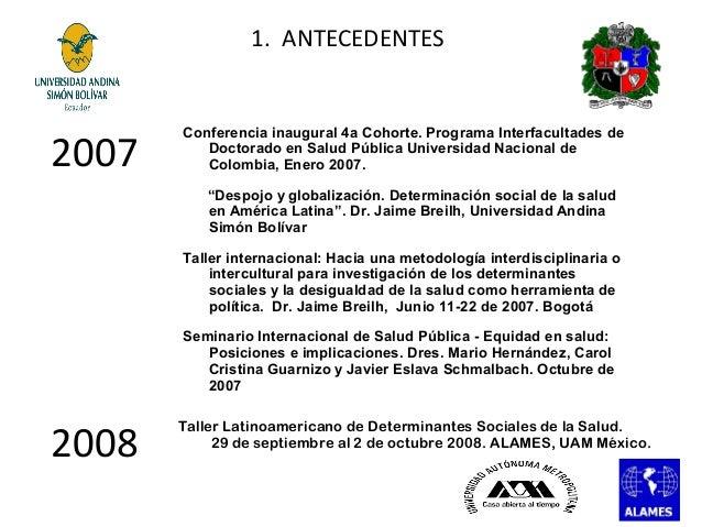 1. ANTECEDENTES  2007  Conferencia inaugural 4a Cohorte. Programa Interfacultades de Doctorado en Salud Pública Universida...