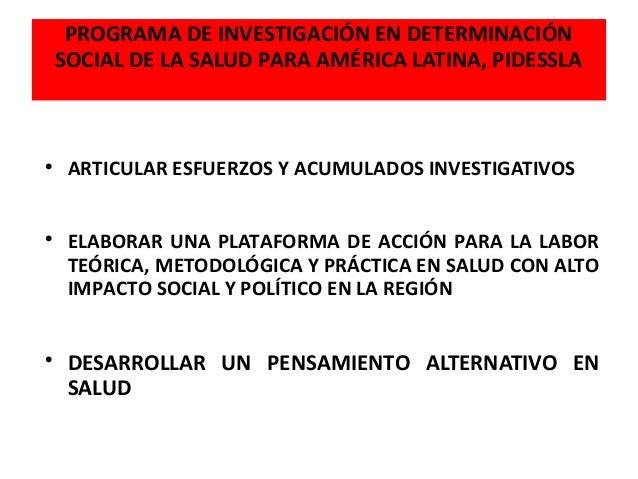 PROGRAMA DE INVESTIGACIÓN EN DETERMINACIÓN SOCIAL DE LA SALUD PARA AMÉRICA LATINA, PIDESSLA        ARTICULAR ESFUERZOS ...