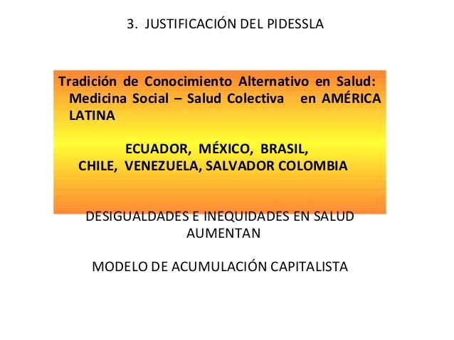 3. JUSTIFICACIÓN DEL PIDESSLA  Tradición de Conocimiento Alternativo en Salud: Medicina Social – Salud Colectiva en AMÉRIC...