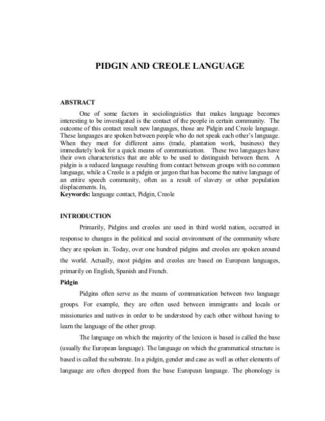 PIDGIN AND CREOLE LANGUAGEABSTRACT        One of some factors in sociolinguistics that makes language becomesinteresting t...