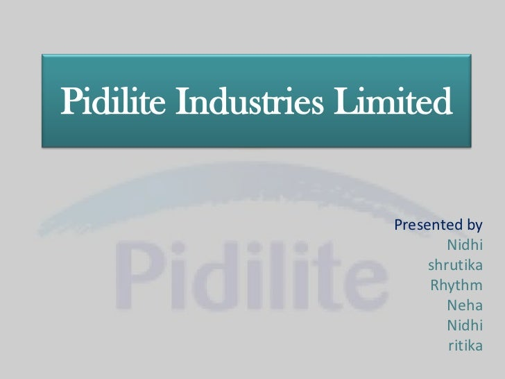 Pidilite Industries Limited                      Presented by                              Nidhi                          ...