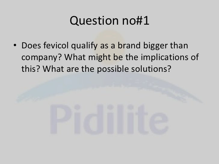 fevicol a marketing analysis The rs 2500 crore pidilite industries, the owner of fevicol, said last week that   apart from iconic ads, the market leader in adhesives is planning to fast-track   to sum up, in parekh's words, this would be the strategy going.