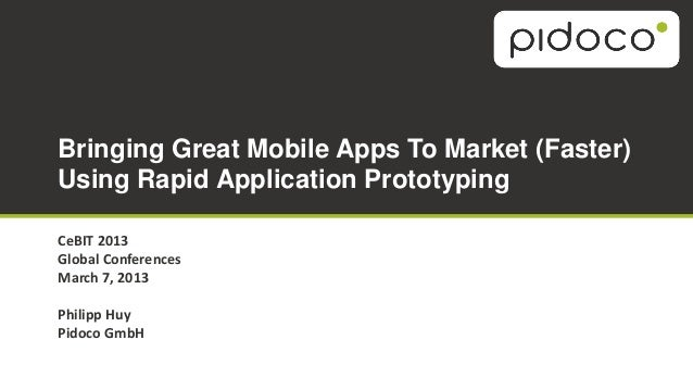 Bringing Great Mobile Apps To Market (Faster)Using Rapid Application PrototypingCeBIT 2013Global ConferencesMarch 7, 2013P...