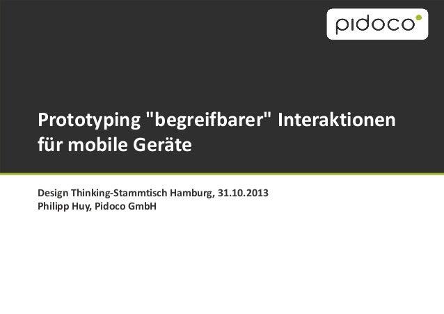"""Prototyping """"begreifbarer"""" Interaktionen für mobile Geräte Design Thinking-Stammtisch Hamburg, 31.10.2013 Philipp Huy, Pid..."""