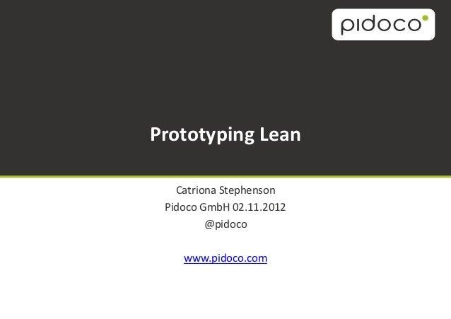 Prototyping Lean   Catriona Stephenson Pidoco GmbH 02.11.2012         @pidoco    www.pidoco.com