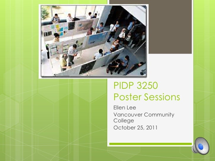PIDP 3250Poster SessionsEllen LeeVancouver CommunityCollegeOctober 25, 2011