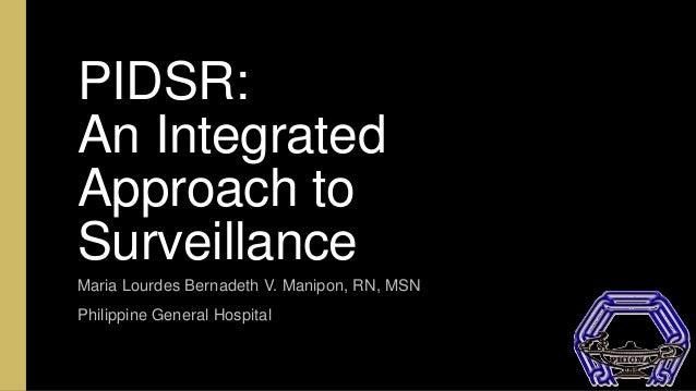 PIDSR: An Integrated Approach to Surveillance Maria Lourdes Bernadeth V. Manipon, RN, MSN Philippine General Hospital