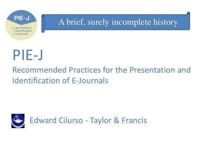 A brief, surely incomplete history  PIE-J Recommended Practices for the Presentation and Identification of E-Journals  Edw...