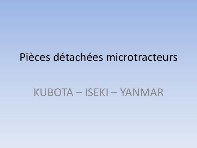 Pièces détachées microtracteurs KUBOTA – ISEKI – YANMAR