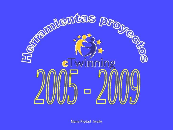 Herramientas proyectos 2005 - 2009 Maria Piedad  Avello
