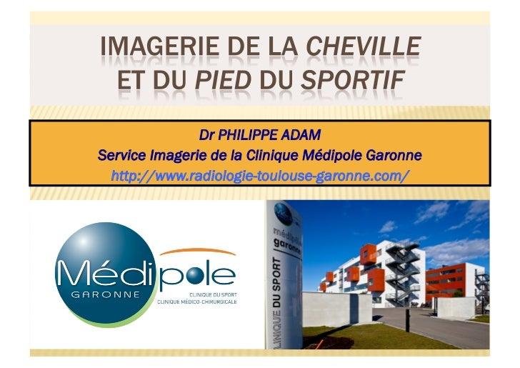 Dr PHILIPPE ADAMService Imagerie de la Clinique Médipole Garonne  http://www.radiologie-toulouse-garonne.com/