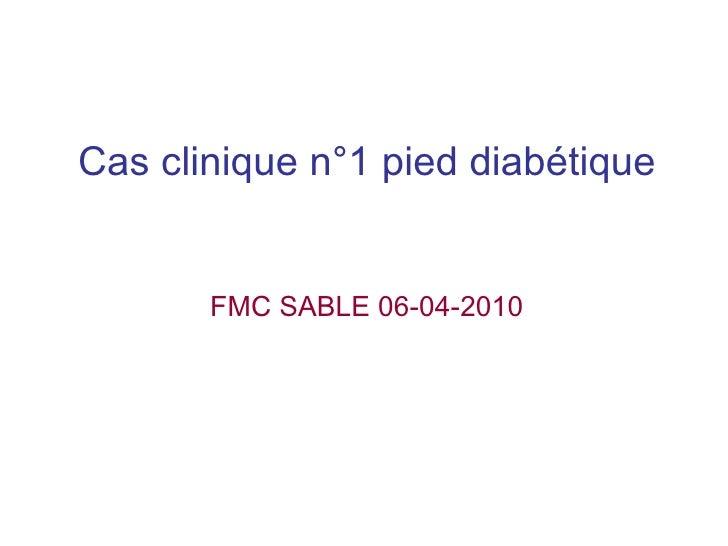 Cas clinique n°1 pied diabétique FMC SABLE 06-04-2010