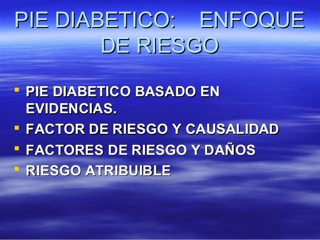 PIE DIABETICO:  ENFOQUE DE RIESGO <ul><li>PIE DIABETICO BASADO EN EVIDENCIAS. </li></ul><ul><li>FACTOR DE RIESGO Y CAUSALI...