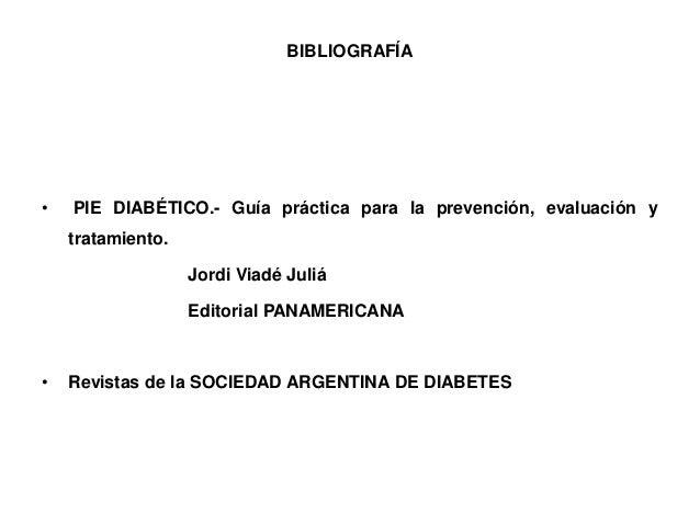 BIBLIOGRAFÍA  • PIE DIABÉTICO.- Guía práctica para la prevención, evaluación y  tratamiento.  Jordi Viadé Juliá  Editorial...