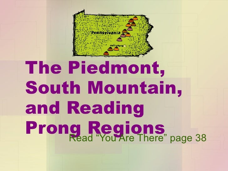 "The Piedmont, South Mountain, and Reading Prong Regions Read ""You Are There"" page 38"