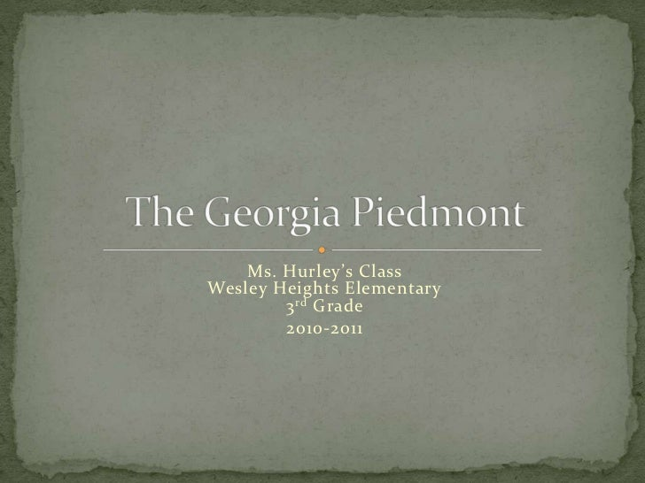 Ms. Hurley's ClassWesley Heights Elementary3rd Grade<br />2010-2011<br />The Georgia Piedmont<br />