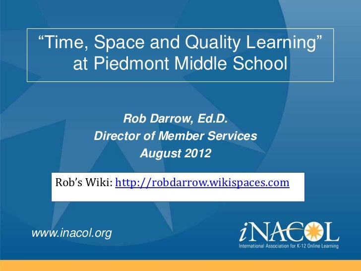 """""""Time, Space and Quality Learning""""     at Piedmont Middle School                Rob Darrow, Ed.D.           Director of Me..."""