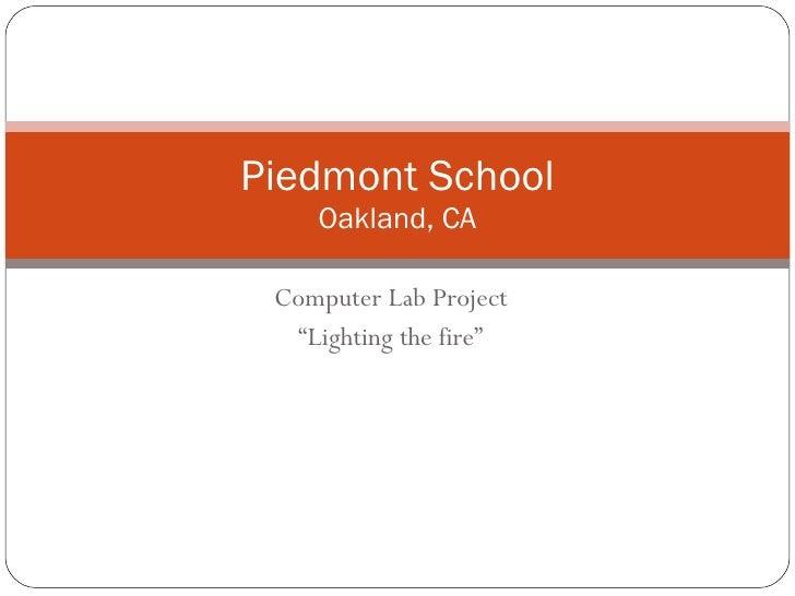 "Computer Lab Project "" Lighting the fire"" Piedmont School Oakland, CA"