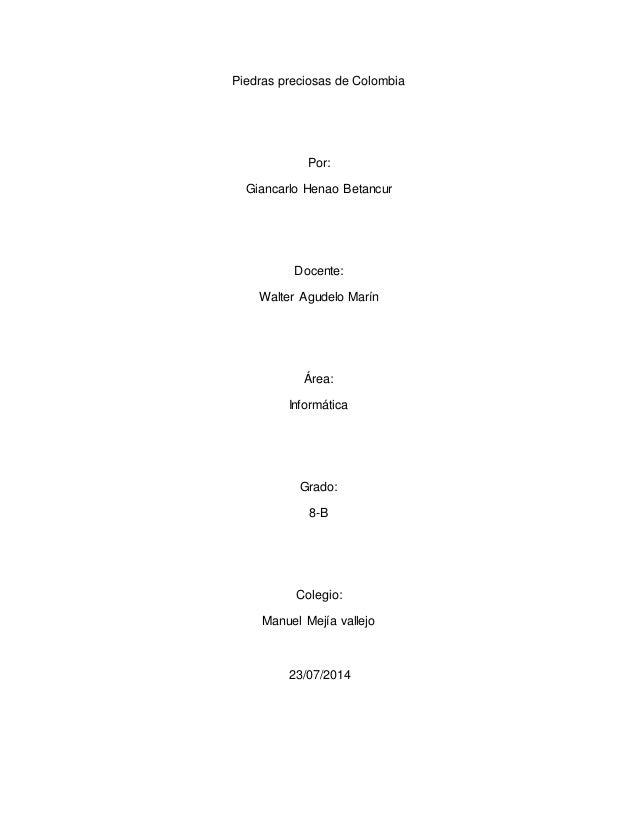 Piedras preciosas de Colombia  Por:  Giancarlo Henao Betancur  Docente:  Walter Agudelo Marín  Área:  Informática  Grado: ...