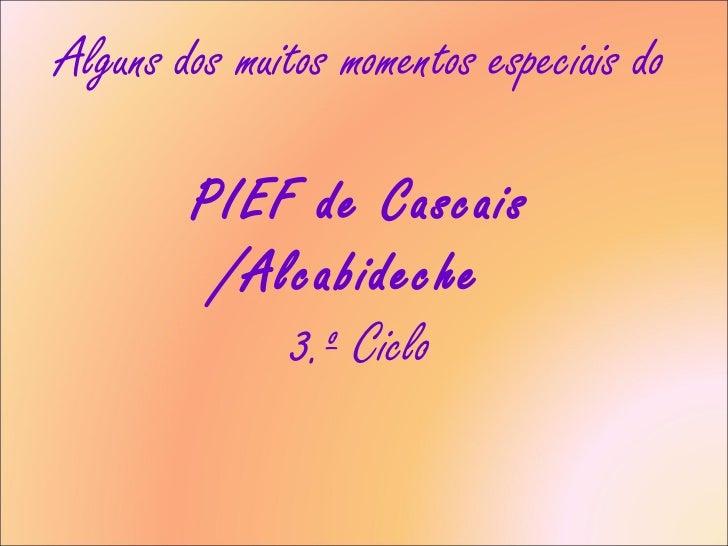 Alguns dos muitos momentos especiais do  PIEF de Cascais /Alcabideche  3.º Ciclo