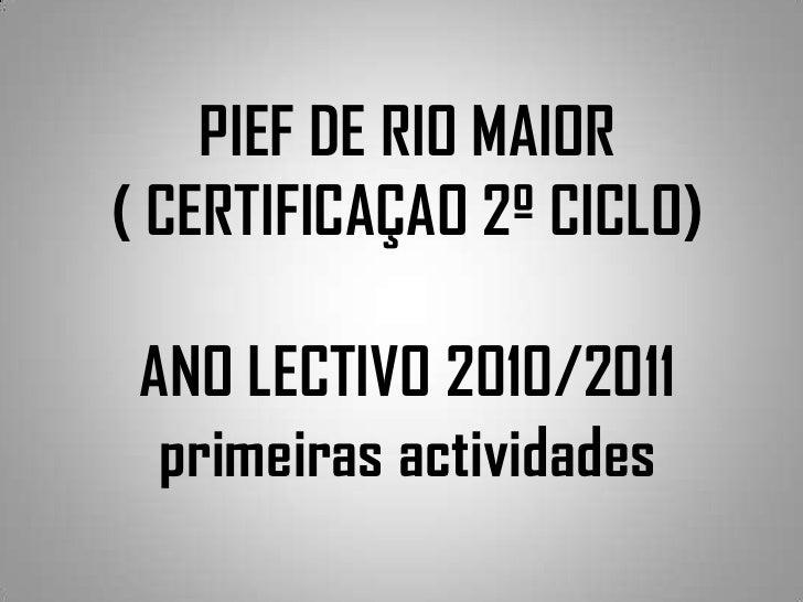 PIEF DE RIO MAIOR( CERTIFICAÇAO 2º CICLO)ANO LECTIVO 2010/2011 primeiras actividades<br />