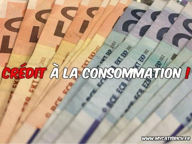Le piège des crédits à la consommation ! www.mycatisrich.fr BIENVENUE !!!