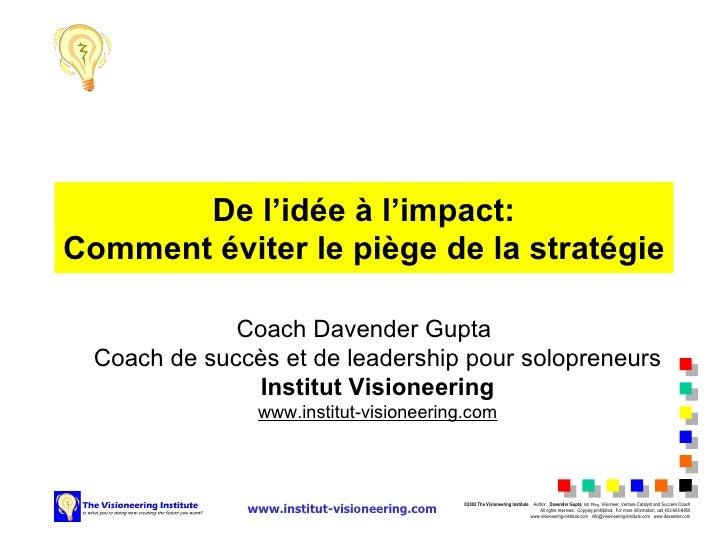 De l'id é e  à  l'impact: Comment  é viter le pi è ge de la strat é gie Coach Davender Gupta Coach de succès et de leaders...
