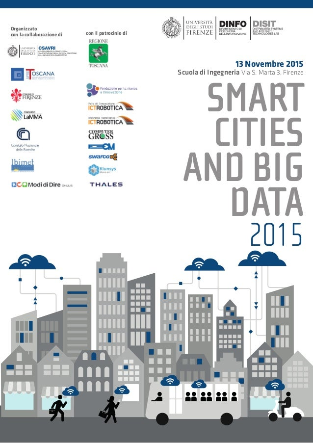 SMART CITIES ANDBIG DATA 2015 13 Novembre 2015 Scuola di Ingegneria Via S. Marta 3, Firenze Organizzato con la collaborazi...