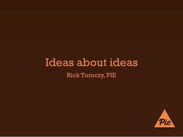 Ideas about ideas   Rick Turoczy, PIE