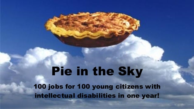 Pie in the Sky 100 jobs for 100 young citizens with intellectual disabilities in one year!