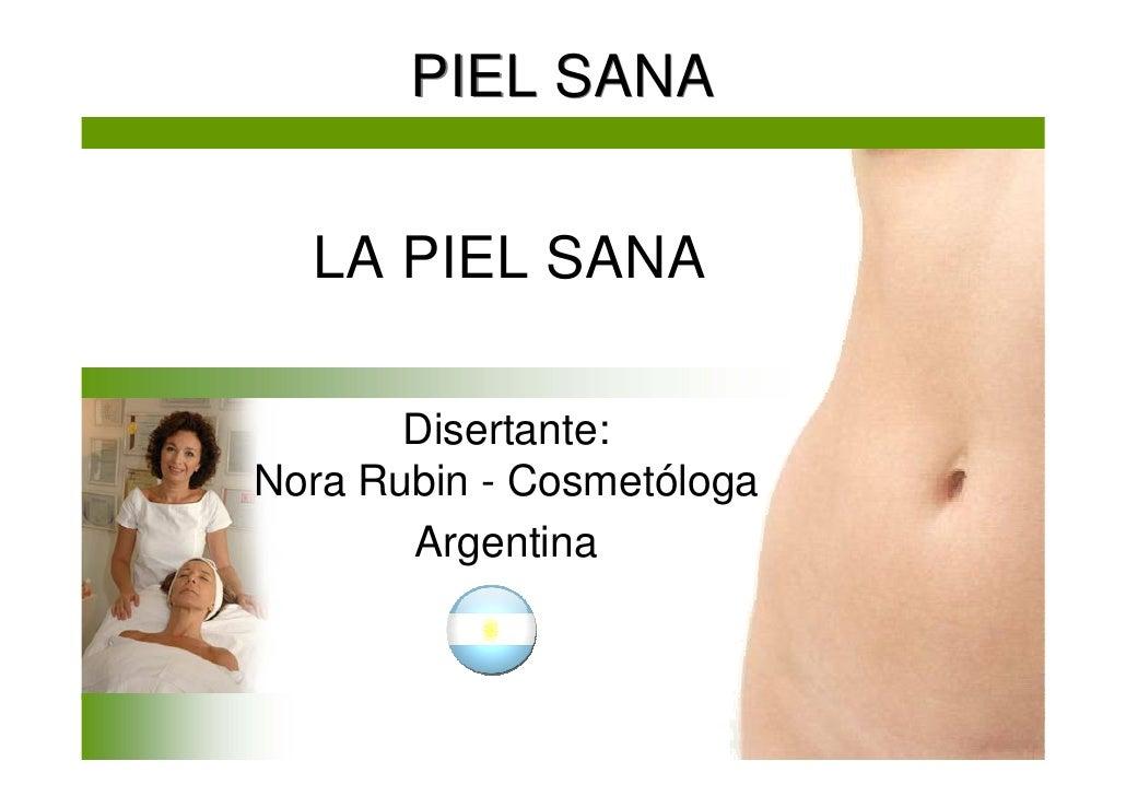 PIEL SANA     LA PIEL SANA         Disertante: Nora Rubin - Cosmetóloga        Argentina
