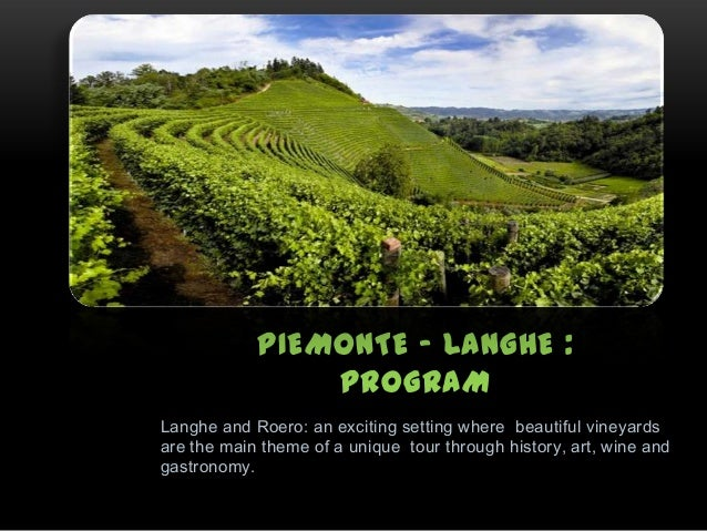 Langhe and Roero: an exciting setting where beautiful vineyards are the main theme of a unique tour through history, art, ...