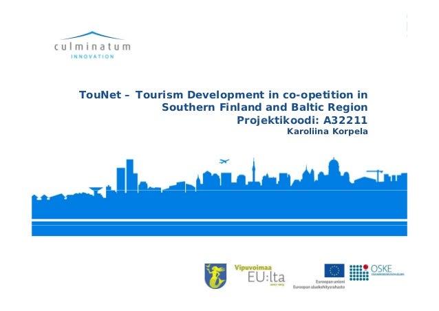 TouNet – Tourism Development in co-opetition inSouthern Finland and Baltic RegionProjektikoodi: A32211Projektikoodi: A3221...