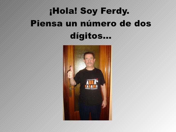 ¡Hola! Soy Ferdy.  Piensa un número de dos dígitos…