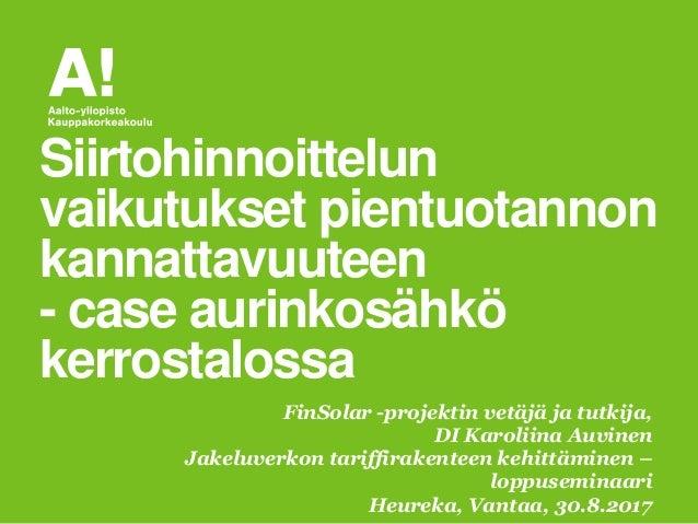 FinSolar -projektin vetäjä ja tutkija, DI Karoliina Auvinen Jakeluverkon tariffirakenteen kehittäminen – loppuseminaari He...
