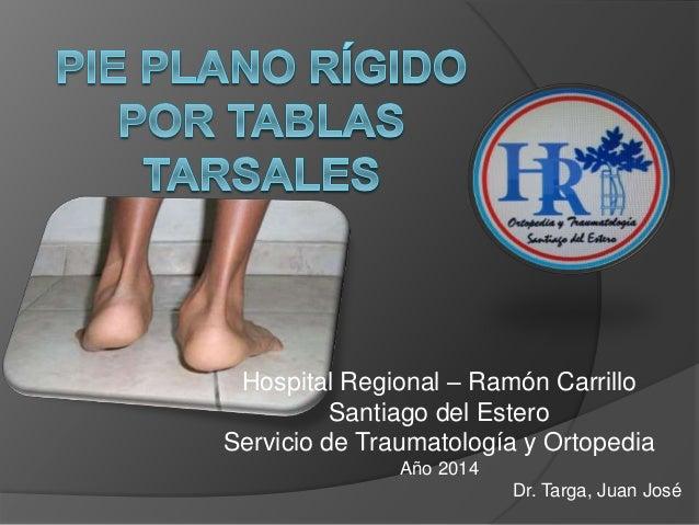 Hospital Regional – Ramón Carrillo  Santiago del Estero  Servicio de Traumatología y Ortopedia  Año 2014  Dr. Targa, Juan ...