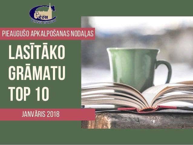 lasītāko GRĀMATU TOP10 JANVĀRIS 2018 pieaugušo apkalpošanas nodaļaS