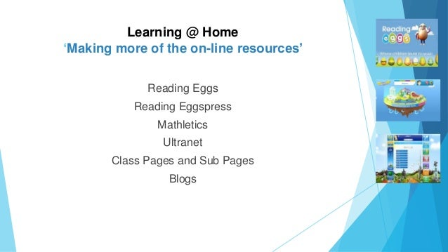 Learning @ Home 'Making more of the on-line resources' Reading Eggs Reading Eggspress Mathletics Ultranet Class Pages and ...