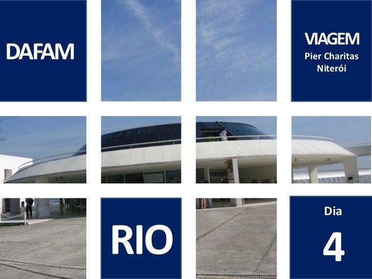 DAFAM<br />VIAGEM<br />PierCharitas<br />Niterói<br />Dia<br />4<br />RIO<br />