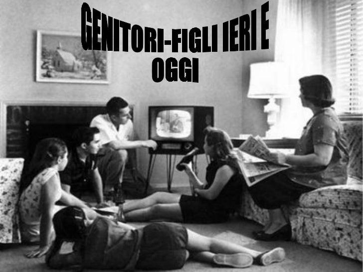 GENITORI-FIGLI IERI E  OGGI