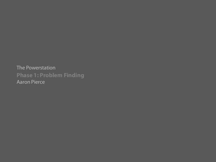 The PowerstationPhase 1: Problem FindingAaron Pierce
