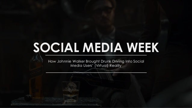 SOCIAL MEDIA WEEK How Johnnie Walker Brought Drunk Driving Into Social Media Users' (Virtual) Reality