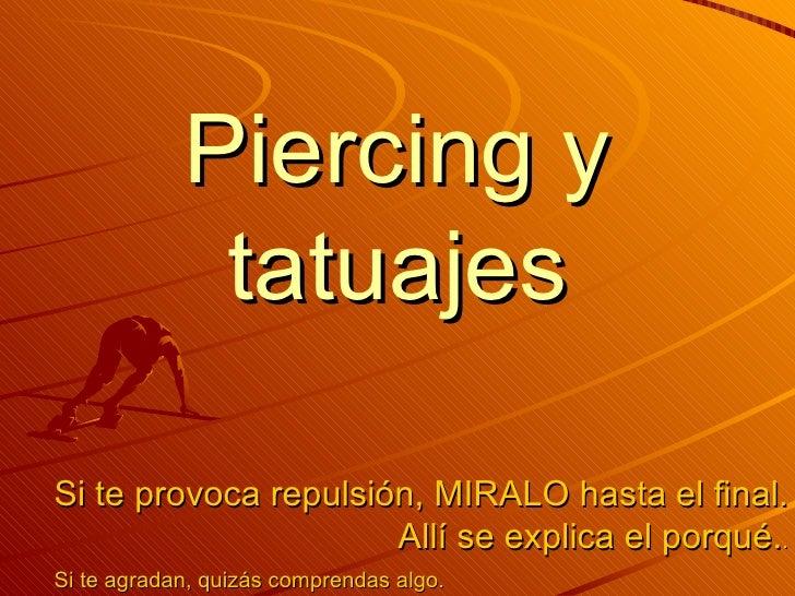 Piercing y tatuajes Si te provoca repulsión, MIRALO hasta el final. Allí se explica el porqué. . Si te agradan, quizás com...